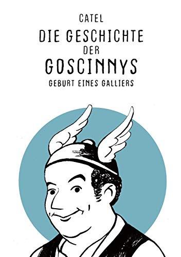 Die Geschichte der Goscinnys – Geburt eines Galliers: Über das Leben des Asterix- und Lucky Luke-Erfinders René Goscinny