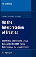 On the Interpretation of Treaties: The Modern International Law as Expressed in the 1969 Vienna Convention on the Law of Treaties (Law and Philosophy Library (83))