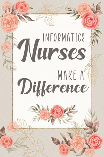 Informatics Nurses Make A Difference: 6x9 journal 140 pages / Nurse Appreciation Gifts - Best gift f