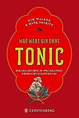 Was wäre Gin ohne Tonic?: Die Geschichte des prickelnden Erfrischungsgetränks Hardcover