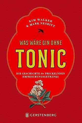 Was wäre Gin ohne Tonic?: Die Geschichte des prickelnden Erfrischungsgetränks