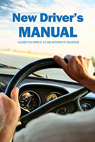 New Driver's Manual: Learn to Drive a Car without Trainer: Driving Book