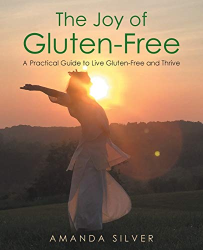 The Joy of Gluten-Free: A Practical Guide to Live Gluten-Free and Thrive
