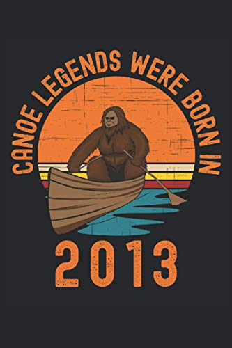 Canoe Legends Were Born In 2013 Bigfoot: Lined Notebook Journal, ToDo Exercise Book, e.g. for exercise, or Diary (6
