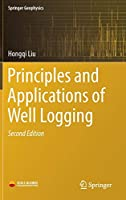 Principles and Applications of Well Logging (Springer Geophysics)