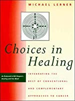 Choices in Healing: Integrating the Best of Conventional and Complementary Approaches to Cancer (The MIT Press)