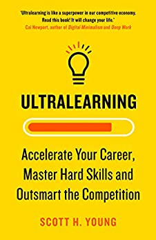Ultralearning: Accelerate Your Career, Master Hard Skills and Outsmart the Competition (English Edition) por [Scott  Young]