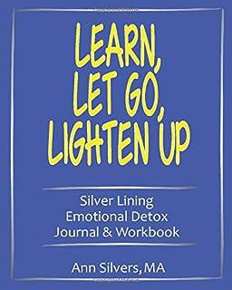 Learn, Let Go, Lighten Up: Silver Lining Emotional Detox Journal & Workbook