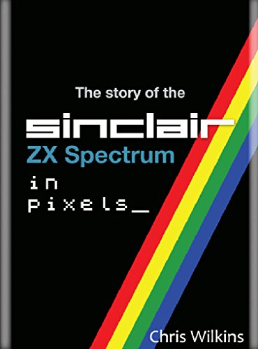 The Story of the ZX Spectrum in Pixels (English Edition)