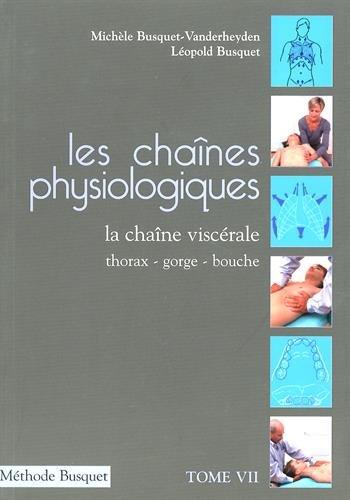 Les chaînes physiologiques : Tome 7, La chaîne viscérale thorax-gorge-bouche