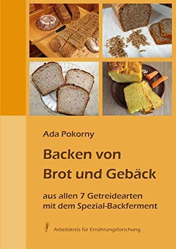 Backen von Brot und Gebäck aus allen 7 Getreidearten: mit dem Spezial-Backferment
