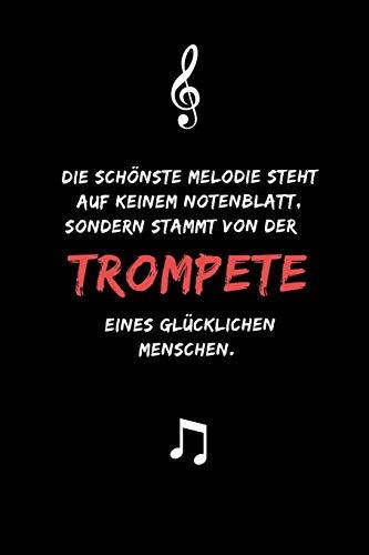 Die schönste Melodie steht auf keinem Notenblatt, sondern stammt von der Trompete eines glücklichen Menschen: Notizbuch für Musikliebhaber, Musiker und Trompeter | DIN A5 | (6x9) |110 Seiten