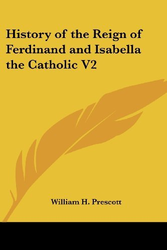 History of the Reign of Ferdinand and Isabella the Catholic V2 by William H. Prescott (2005-06-23)
