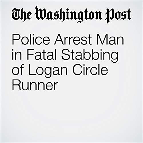 Police Arrest Man in Fatal Stabbing of Logan Circle Runner copertina