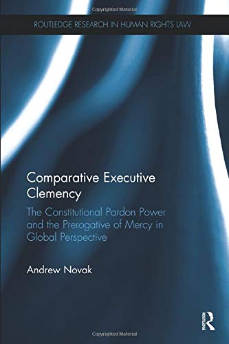 Download Comparative Executive Clemency (Routledge Research in Human Rights Law) 081535536X
