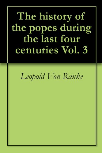 The history of the popes during the last four centuries (English Edition)