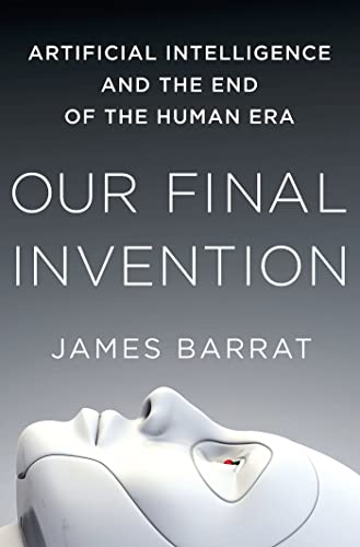 Image of Our Final Invention: Artificial Intelligence and the End of the Human Era