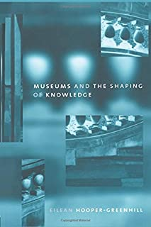 Museums and the Shaping of Knowledge (Heritage: Care-preservation-management)