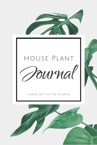 House Plant Journal: Monstera Leaves 6x9 House Plants Profile Journal Plant Care Tracker 150+ Plants 200 Pages