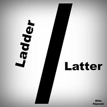 Ladder / Latter
