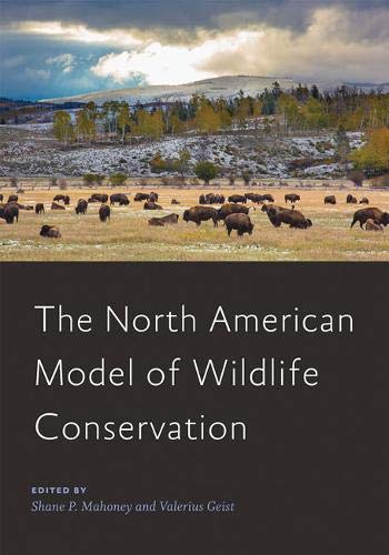 Compare Textbook Prices for The North American Model of Wildlife Conservation Wildlife Management and Conservation  ISBN 9781421432809 by Mahoney, Shane P.,Geist, Valerius