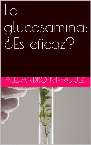 La glucosamina: ¿Es eficaz? (English Edition)