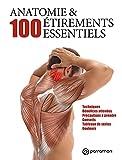 Anatomie & 100 étirements essentiels: Techniques, Bénéfices attendus, Précautions à prendre,...