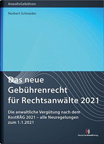 Das neue Gebührenrecht für Rechtsanwälte 2021: Die anwaltliche Vergütung nach dem KostRÄG 2021 – alle Neuregelungen zum 1.1.2021 (Anwaltsgebühren)
