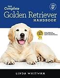 The Complete Golden Retriever Handbook: The Essential Guide for New & Prospective Golden Retriever Owners (Canine Handbooks)