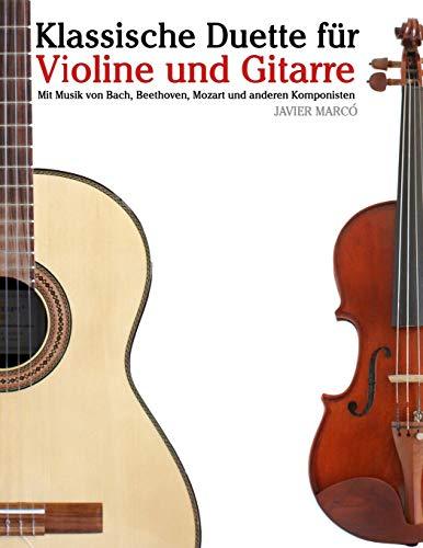 Klassische Duette für Violine und Gitarre: Violine für Anfänger. Mit Musik von Bach, Beethoven, Mozart und anderen Komponisten