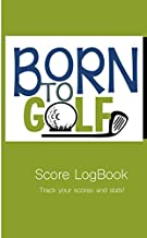 Born To Golf Score LogBook Track your scores and stats!: Golf Tracker/NoteBook for recording detailed statistics of every game played.