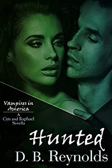 Hunted: A Cyn and Raphael Novella (Vampires in America 6.5) by [D. B. Reynolds]