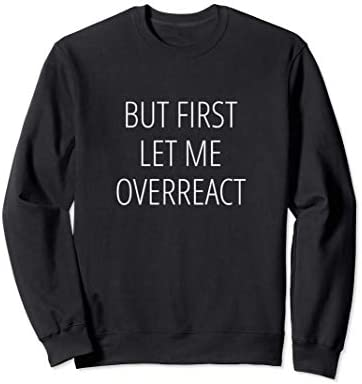 But first let me overreact Sweatshirt product image