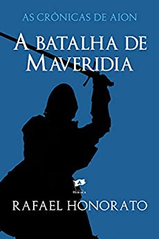 A Batalha de Maveridia (As Crônicas de Aion) (Portuguese Edition) by [Rafael Honorato]