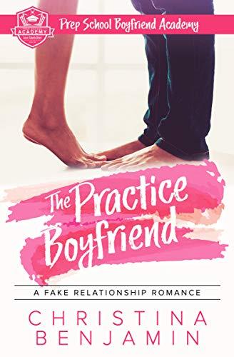 The Practice Boyfriend: A Fake Relationship Romance (Prep School Boyfriend Academy Book 1) (English Edition)