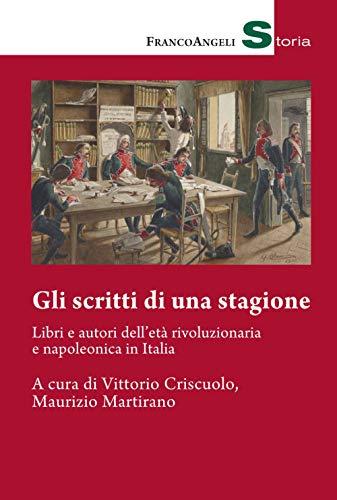 Gli scritti di una stagione. Libri e autori dell'età rivoluzionaria e napoleonica in Italia