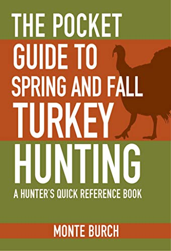 The Pocket Guide to Spring and Fall Turkey Hunting: A Hunter's Quick Reference Book (Skyhorse Pocket Guides) by [Monte Burch]