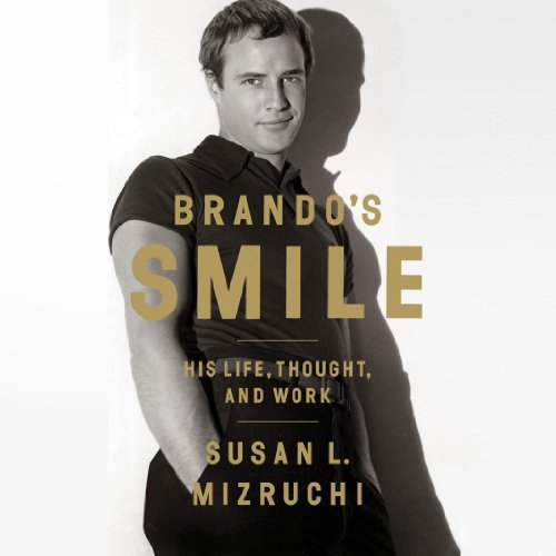 Brando's Smile     His Life, Thought, and Work              By:                                                                                                                                 Susan L. Mizruchi                               Narrated by:                                                                                                                                 Dina Pearlman                      Length: 13 hrs and 16 mins     13 ratings     Overall 3.8