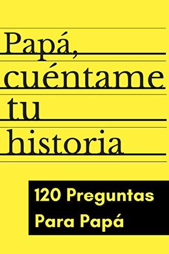 Papá cuéntame tu historia, 120 preguntas para Papá: regalo para Papá ¿me cuentas tu historia?, Papá cuéntame