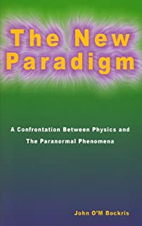 The New Paradigm: A Confrontation Between Physics and the Paranormal Phenomena