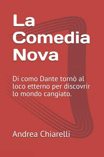 La Comedia Nova: Di como Dante tornò al loco etterno per discovrir lo mondo cangiato.
