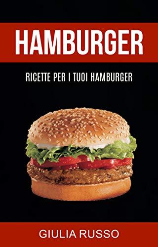 Hamburger: Ricette per i tuoi hamburger