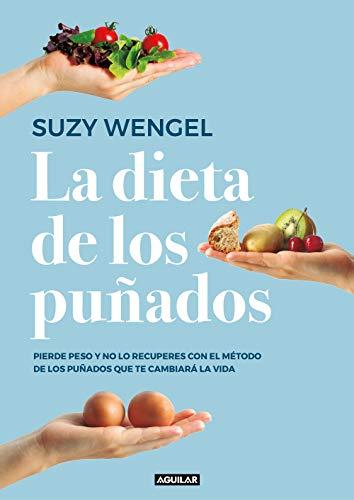 La dieta de los puñados: Pierde peso y no lo recuperes con el método de los puñados que te cambiará la vida (Cuerpo y mente)