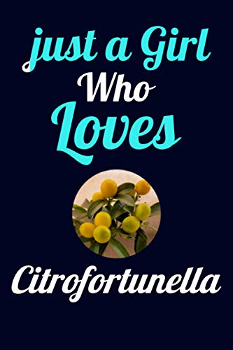 Just A Girl Who Loves Citrofortunella: Romantic Ruled lined Notebook gift ideas for girl, girlfriend, women, mom who loves Citrofortunella ... for Birthday,valentine day,christmas day.
