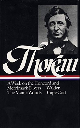 Henry David Thoreau: A Week on the Concord and Merrimack Rivers, Walden, The Maine Woods, Cape Cod (LOA #28) (Library of America Henry David Thoreau Edition, Band 1)
