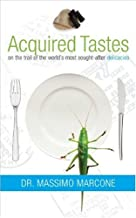 Acquired Tastes: On the Trail of the World's Most Sought-After Delicacies