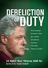 By Robert Patterson - Dereliction of Duty: The Eyewitness Account of How Bill Clinton Endangered America's Long-Term National Security