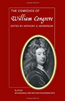 The Comedies of William Congreve: The Old Batchelour, Love for Love, The Double Dealer, The Way of the World (Plays by Renaissance and Restoration Dramatists)