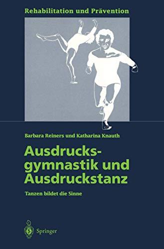Ausdrucksgymnastik und Ausdruckstanz: Tanzen Bildet Die Sinne (Rehabilitation Und Prävention) (German Edition) (Rehabilitation und Prävention (33), Band 33)