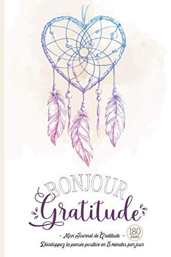 Bonjour Gratitude - Mon Journal de Gratitude: Carnet pour Cultiver la Joie & la Confiance en soi par la Pensée Positive en 5 minutes par jour